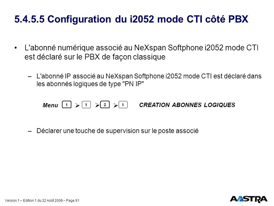 Version 1 – Edition 1 du 22 Août 2006 – Page 91 5.4.5.5 Configuration du i2052 mode CTI côté PBX L'abonné numérique associé au NeXspan Softphone i2052
