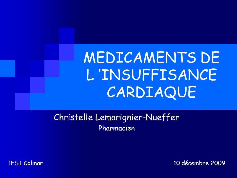 MEDICAMENTS DE L INSUFFISANCE CARDIAQUE Christelle Lemarignier-Nueffer Pharmacien IFSI Colmar 10 décembre 2009