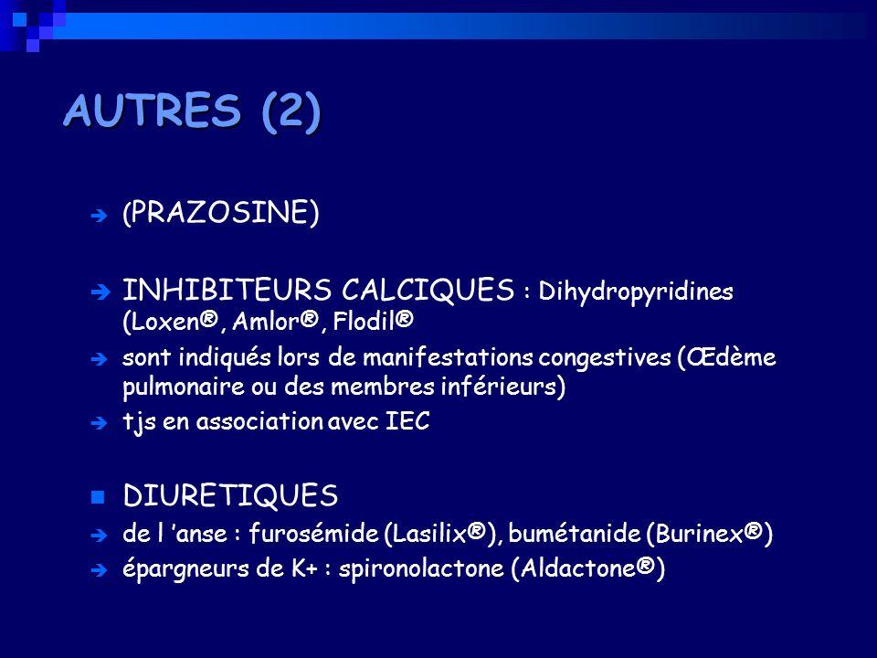 ( PRAZOSINE) INHIBITEURS CALCIQUES : Dihydropyridines (Loxen®, Amlor®, Flodil® sont indiqués lors de manifestations congestives (Œdème pulmonaire ou d