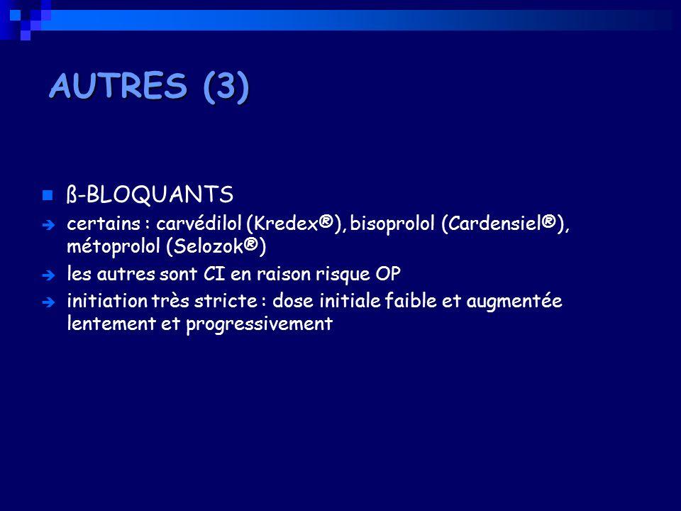 ß-BLOQUANTS certains : carvédilol (Kredex®), bisoprolol (Cardensiel®), métoprolol (Selozok®) les autres sont CI en raison risque OP initiation très st