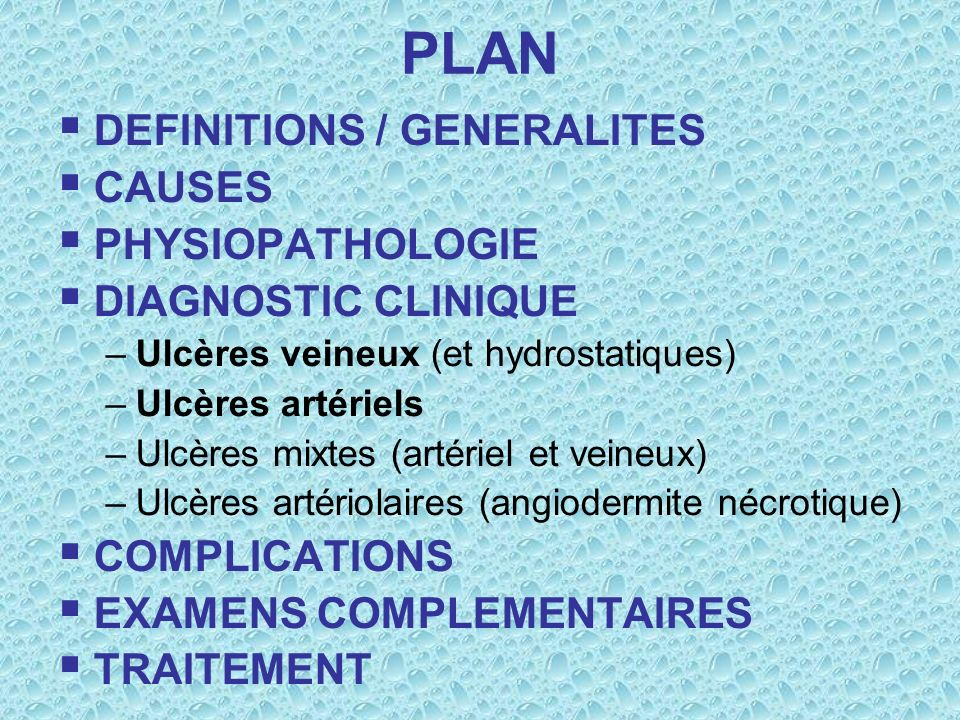 PLAN DEFINITIONS / GENERALITES CAUSES PHYSIOPATHOLOGIE DIAGNOSTIC CLINIQUE –Ulcères veineux (et hydrostatiques) –Ulcères artériels –Ulcères mixtes (ar