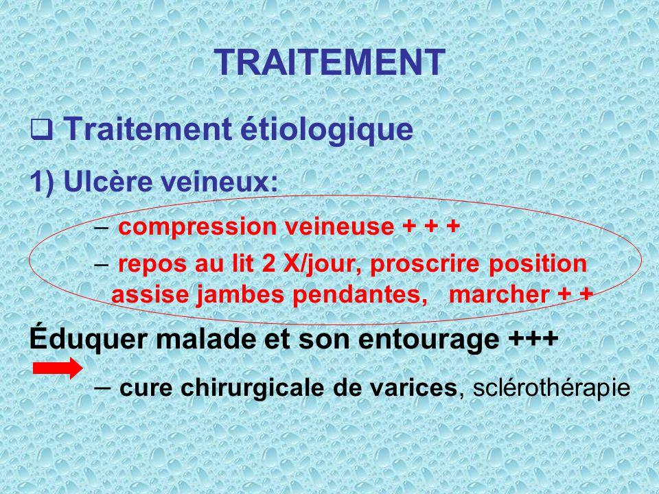 TRAITEMENT Traitement étiologique 1) Ulcère veineux: – compression veineuse + + + – repos au lit 2 X/jour, proscrire position assise jambes pendantes,