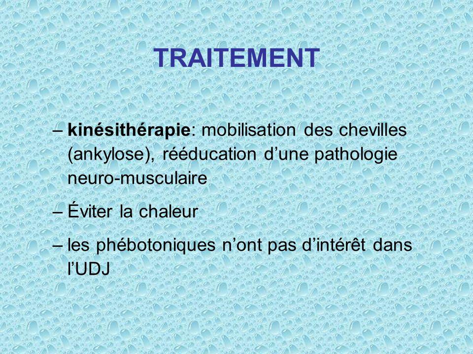 TRAITEMENT –kinésithérapie: mobilisation des chevilles (ankylose), rééducation dune pathologie neuro-musculaire –Éviter la chaleur –les phébotoniques