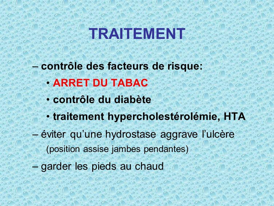TRAITEMENT –contrôle des facteurs de risque: ARRET DU TABAC contrôle du diabète traitement hypercholestérolémie, HTA –éviter quune hydrostase aggrave