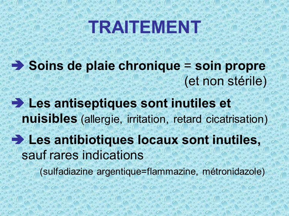 TRAITEMENT Soins de plaie chronique = soin propre (et non stérile) Les antiseptiques sont inutiles et nuisibles (allergie, irritation, retard cicatris