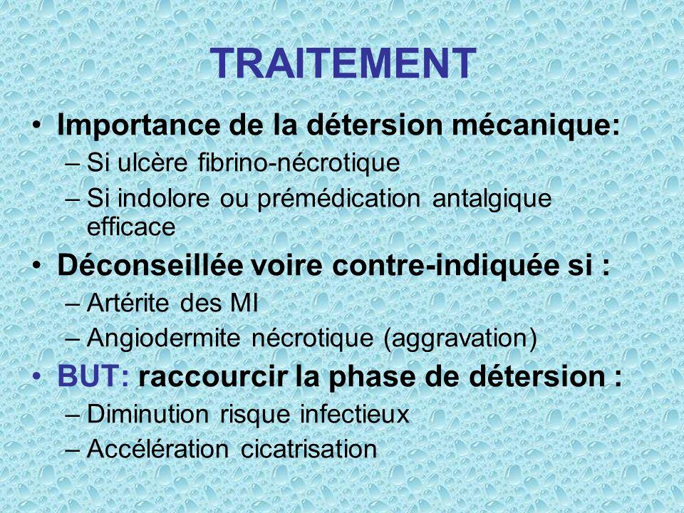 TRAITEMENT Importance de la détersion mécanique: –Si ulcère fibrino-nécrotique –Si indolore ou prémédication antalgique efficace Déconseillée voire co