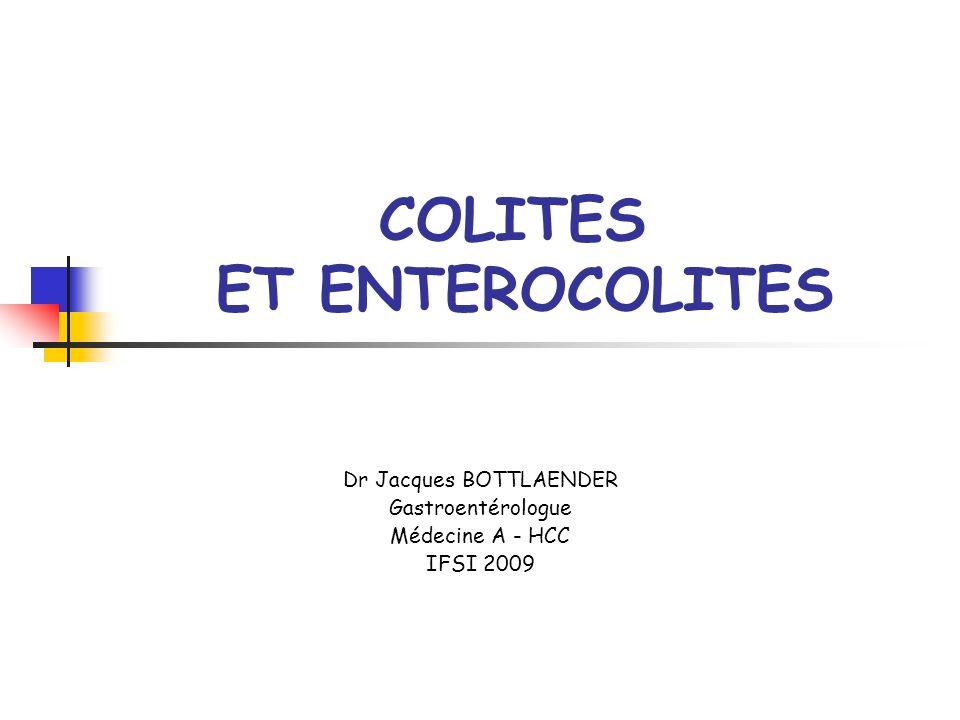 COLITES ET ENTEROCOLITES Dr Jacques BOTTLAENDER Gastroentérologue Médecine A - HCC IFSI 2009