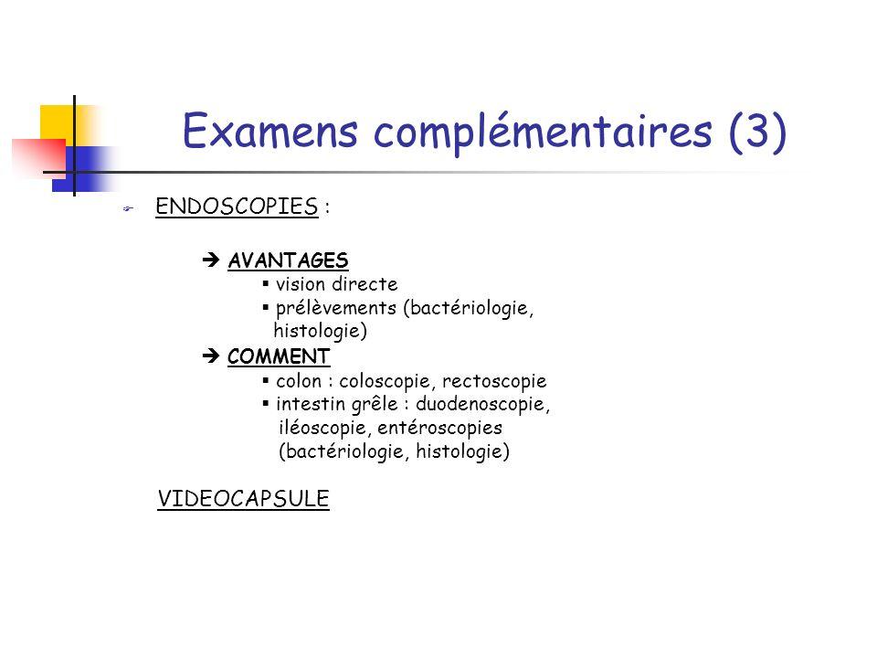 Examens complémentaires (3) ENDOSCOPIES : AVANTAGES vision directe prélèvements (bactériologie, histologie) COMMENT colon : coloscopie, rectoscopie in