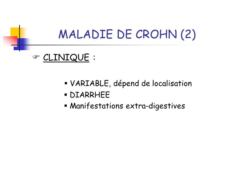 MALADIE DE CROHN (2) CLINIQUE : VARIABLE, dépend de localisation DIARRHEE Manifestations extra-digestives