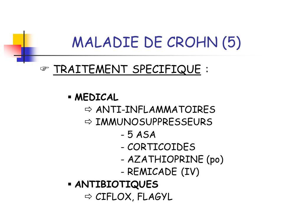 MALADIE DE CROHN (5) TRAITEMENT SPECIFIQUE : MEDICAL ANTI-INFLAMMATOIRES IMMUNOSUPPRESSEURS - 5 ASA - CORTICOIDES - AZATHIOPRINE (po) - REMICADE (IV)