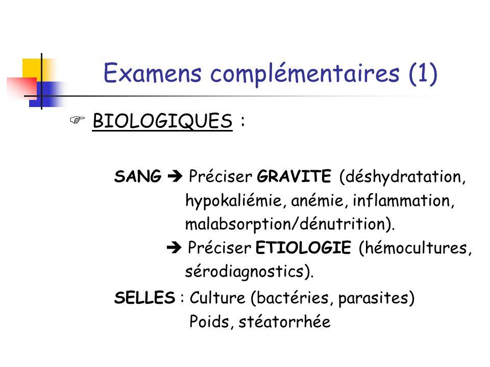 Examens complémentaires (1) BIOLOGIQUES : SANG Préciser GRAVITE (déshydratation, hypokaliémie, anémie, inflammation, malabsorption/dénutrition). Préci