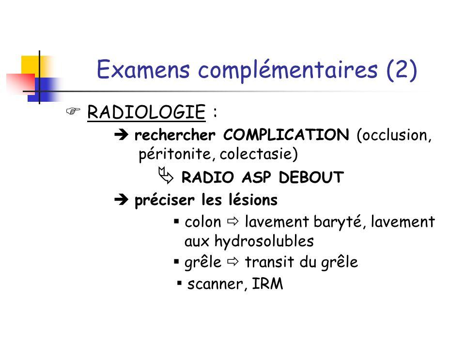 Examens complémentaires (2) RADIOLOGIE : rechercher COMPLICATION (occlusion, péritonite, colectasie) RADIO ASP DEBOUT préciser les lésions colon lavem