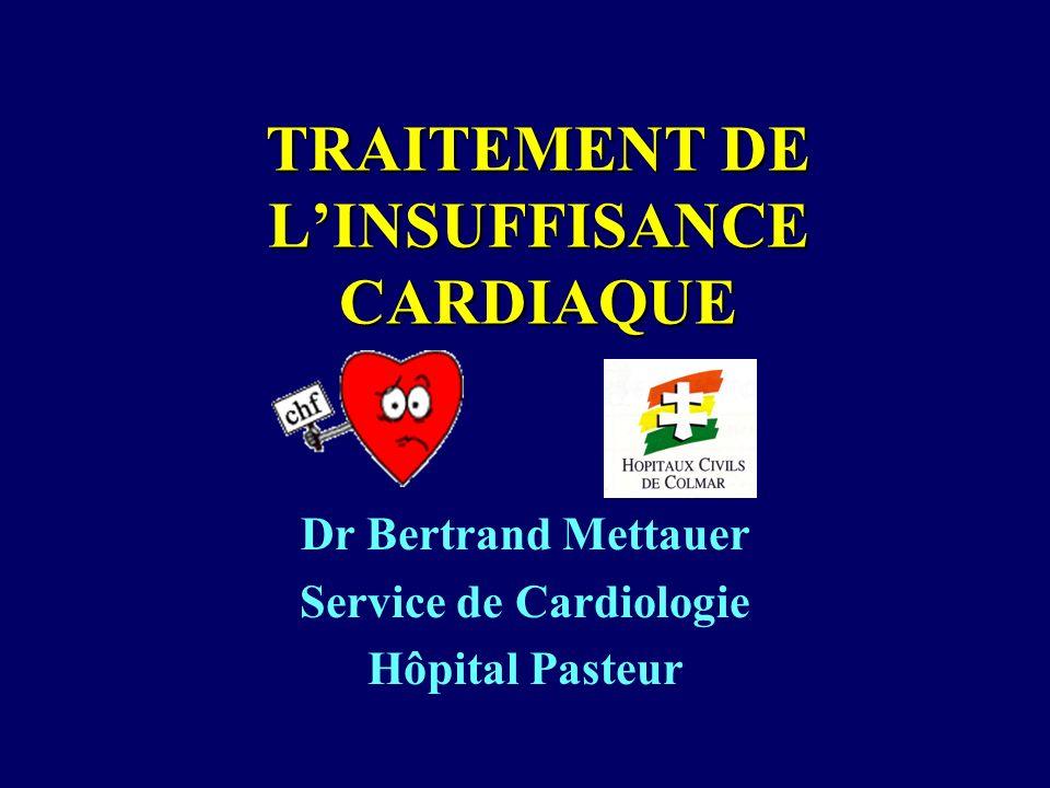 TRAITEMENT DE LINSUFFISANCE CARDIAQUE Dr Bertrand Mettauer Service de Cardiologie Hôpital Pasteur