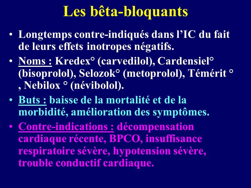 Longtemps contre-indiqués dans lIC du fait de leurs effets inotropes négatifs. Noms : Kredex° (carvedilol), Cardensiel° (bisoprolol), Selozok° (metopr