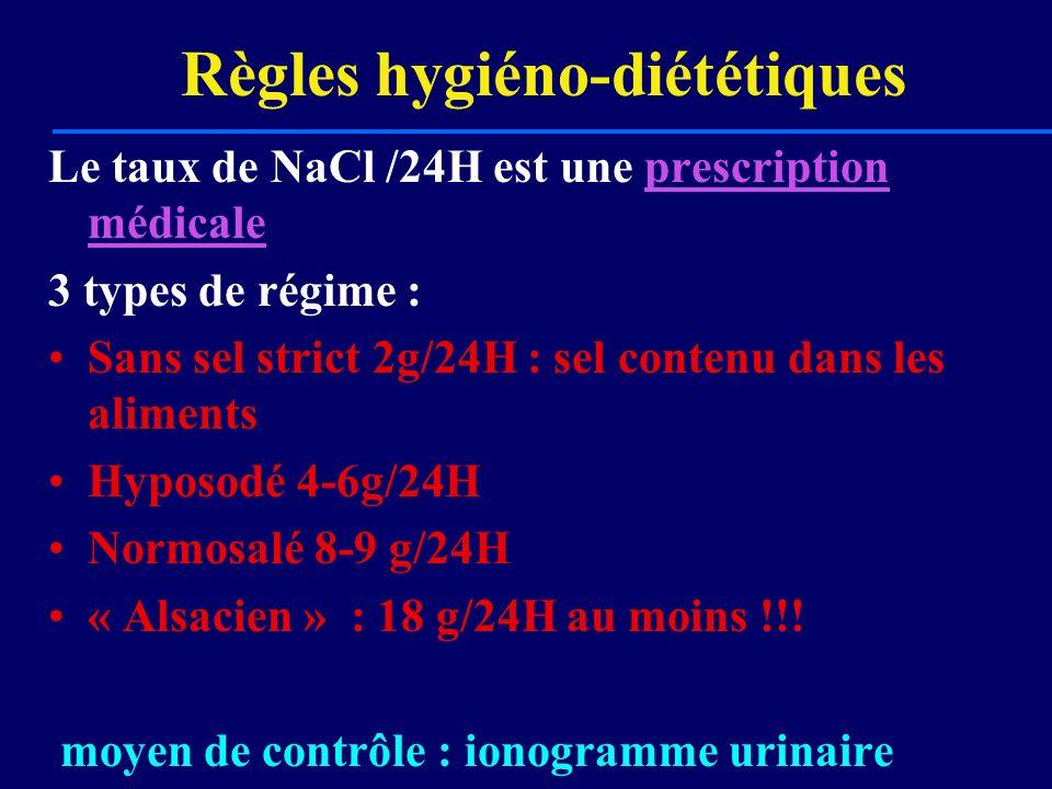 Règles hygiéno-diététiques Le taux de NaCl /24H est une prescription médicale 3 types de régime : Sans sel strict 2g/24H : sel contenu dans les alimen