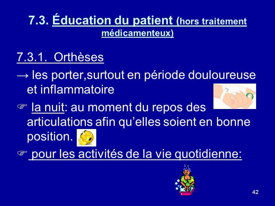 42 7.3. Éducation du patient ( hors traitement médicamenteux) 7.3.1. Orthèses les porter,surtout en période douloureuse et inflammatoire la nuit: au m