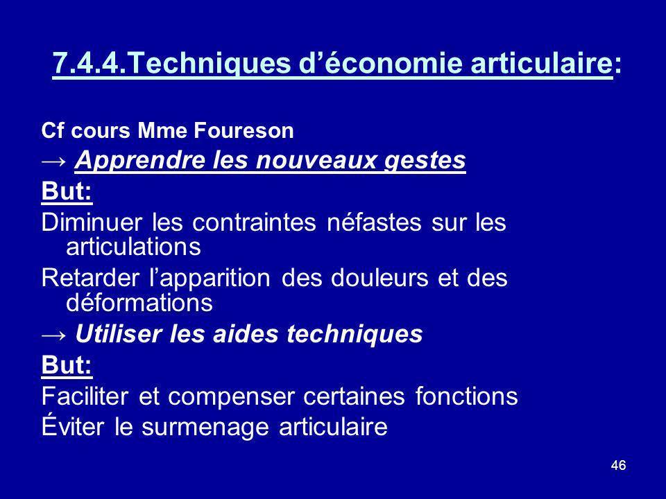 46 7.4.4.Techniques déconomie articulaire: Cf cours Mme Foureson Apprendre les nouveaux gestes But: Diminuer les contraintes néfastes sur les articula