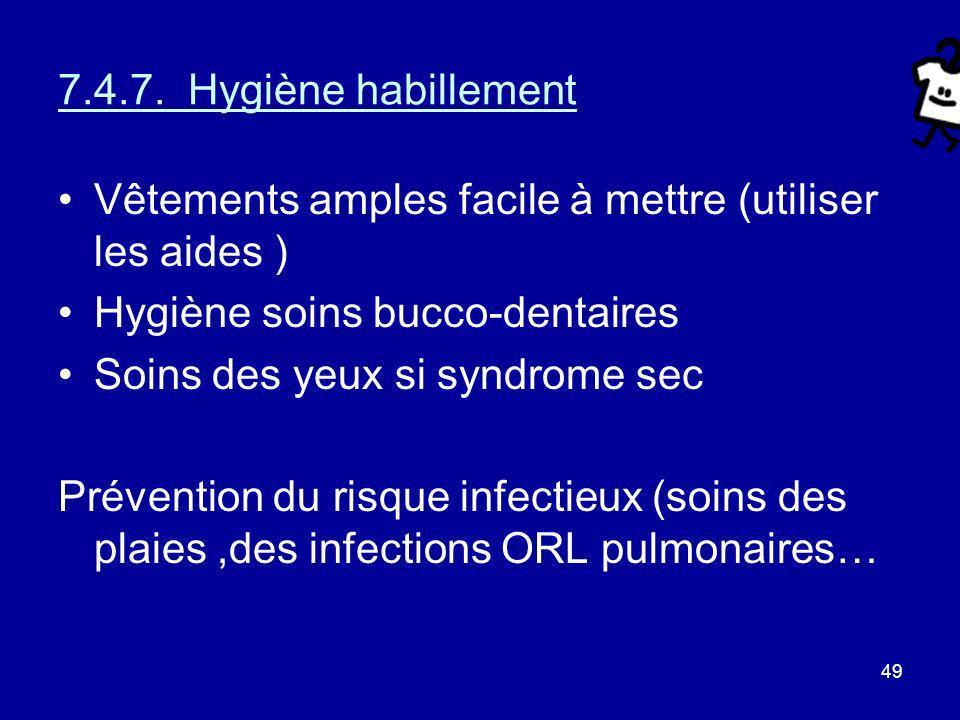 49 7.4.7. Hygiène habillement Vêtements amples facile à mettre (utiliser les aides ) Hygiène soins bucco-dentaires Soins des yeux si syndrome sec Prév