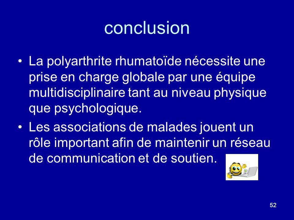 52 conclusion La polyarthrite rhumatoïde nécessite une prise en charge globale par une équipe multidisciplinaire tant au niveau physique que psycholog