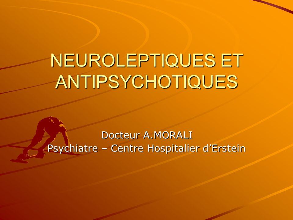 NEUROLEPTIQUES ET ANTIPSYCHOTIQUES Docteur A.MORALI Psychiatre – Centre Hospitalier dErstein