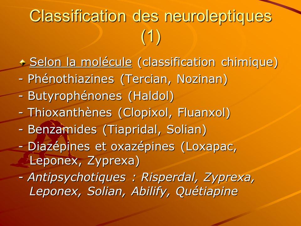 Classification des neuroleptiques (1) Selon la molécule (classification chimique) - Phénothiazines (Tercian, Nozinan) - Butyrophénones (Haldol) - Thio