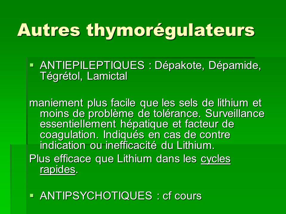 Autres thymorégulateurs ANTIEPILEPTIQUES : Dépakote, Dépamide, Tégrétol, Lamictal ANTIEPILEPTIQUES : Dépakote, Dépamide, Tégrétol, Lamictal maniement plus facile que les sels de lithium et moins de problème de tolérance.