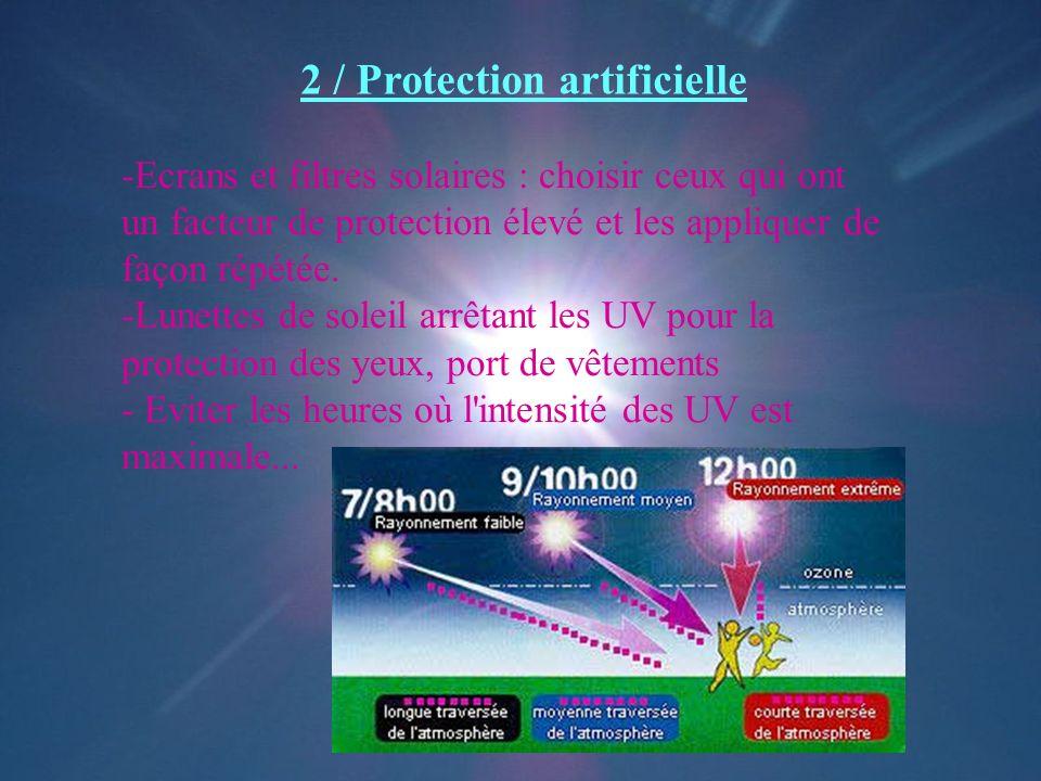 -Ecrans et filtres solaires : choisir ceux qui ont un facteur de protection élevé et les appliquer de façon répétée. -Lunettes de soleil arrêtant les