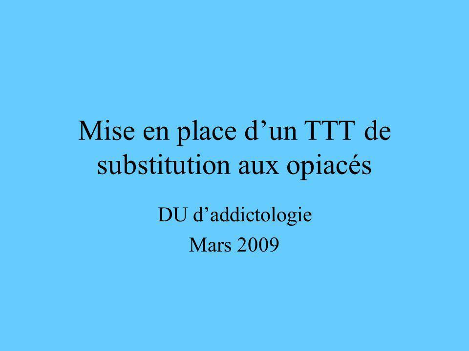 Mise en place dun TTT de substitution aux opiacés DU daddictologie Mars 2009