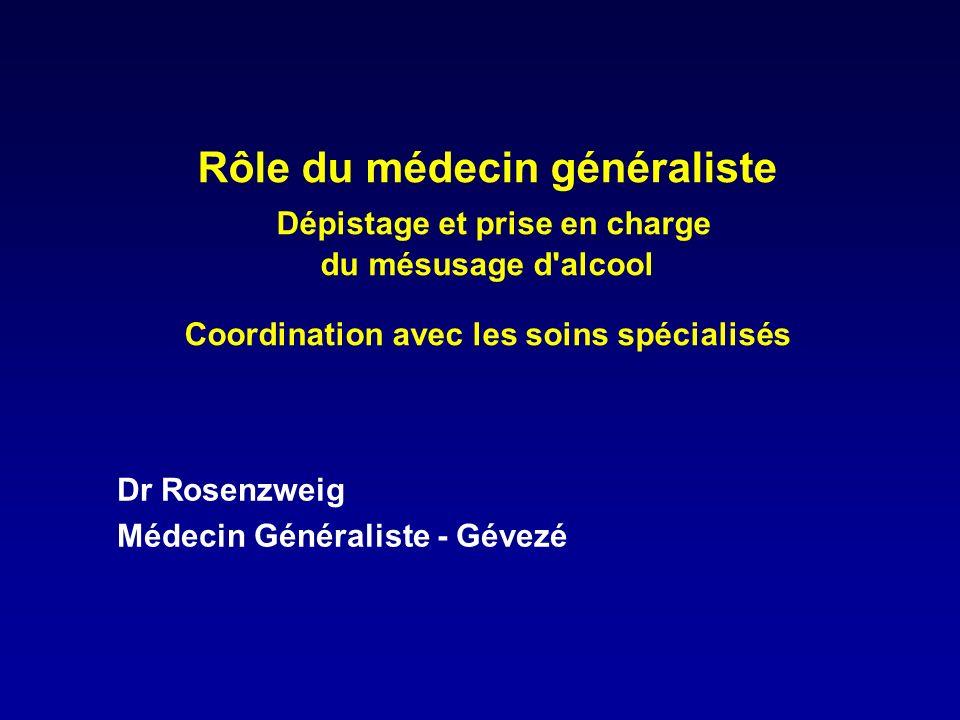 Rôle du médecin généraliste Dépistage et prise en charge du mésusage d alcool Coordination avec les soins spécialisés Dr Rosenzweig Médecin Généraliste - Gévezé