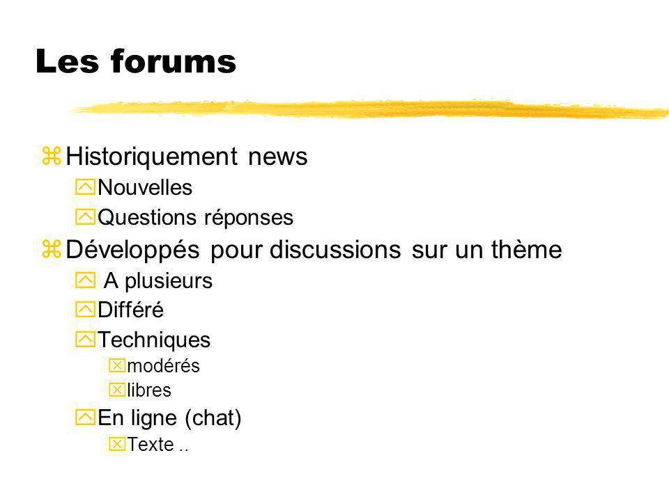 Les forums zHistoriquement news yNouvelles yQuestions réponses zDéveloppés pour discussions sur un thème y A plusieurs yDifféré yTechniques xmodérés x