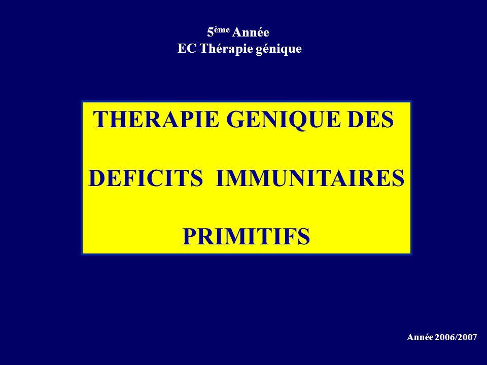 THERAPIE GENIQUE DES DEFICITS IMMUNITAIRES PRIMITIFS 5 ème Année EC Thérapie génique Année 2006/2007
