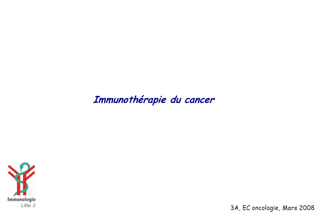 Immunothérapie du cancer 3A, EC oncologie, Mars 2008