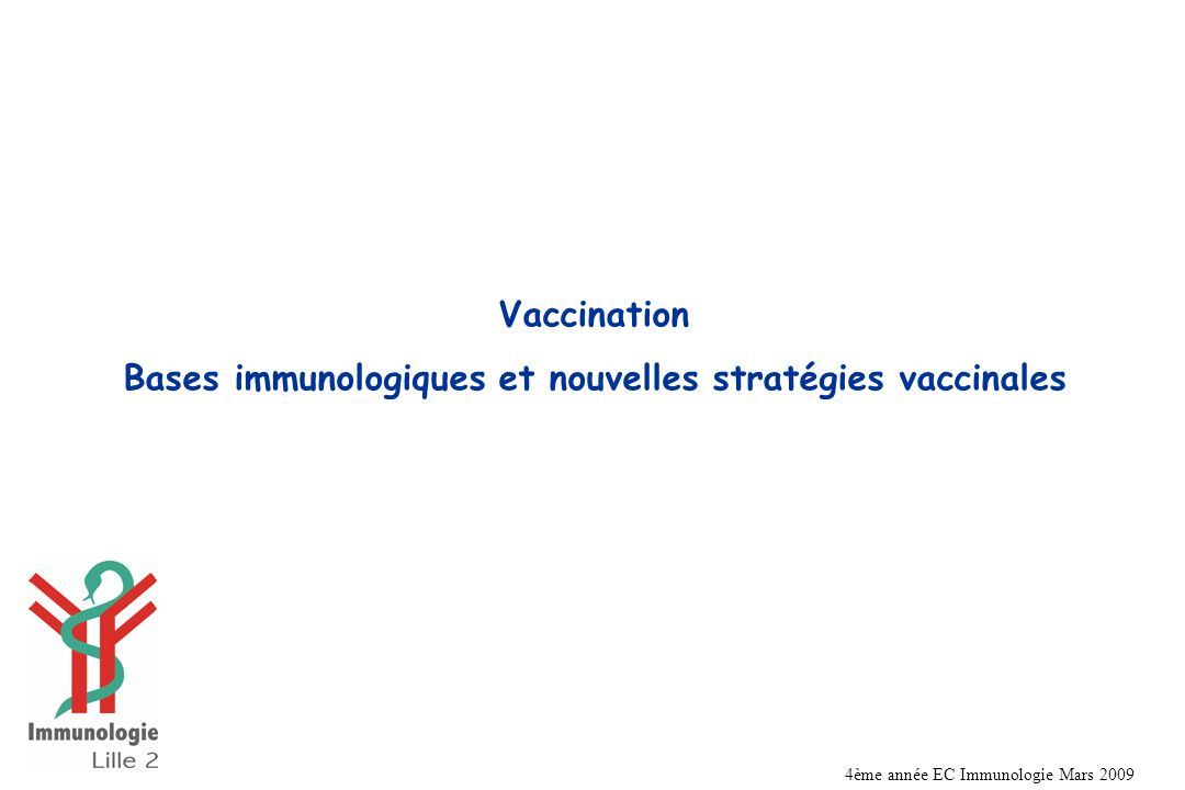 Vaccination Bases immunologiques et nouvelles stratégies vaccinales 4ème année EC Immunologie Mars 2009