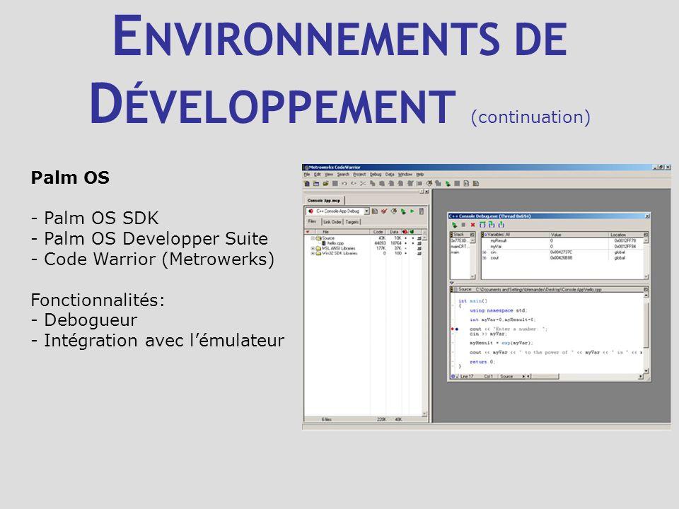 E NVIRONNEMENTS DE D ÉVELOPPEMENT (continuation) Palm OS - Palm OS SDK - Palm OS Developper Suite - Code Warrior (Metrowerks) Fonctionnalités: - Debog