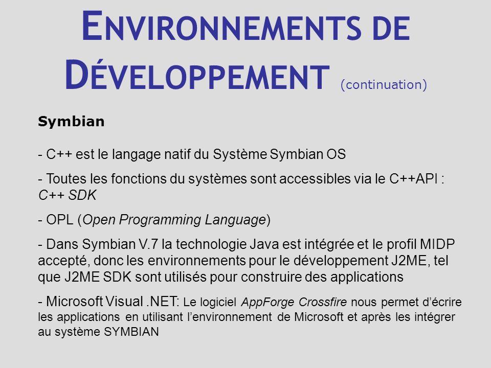 E NVIRONNEMENTS DE D ÉVELOPPEMENT (continuation) Symbian - C++ est le langage natif du Système Symbian OS - Toutes les fonctions du systèmes sont acce