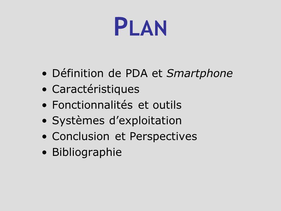 P LAN Définition de PDA et Smartphone Caractéristiques Fonctionnalités et outils Systèmes dexploitation Conclusion et Perspectives Bibliographie