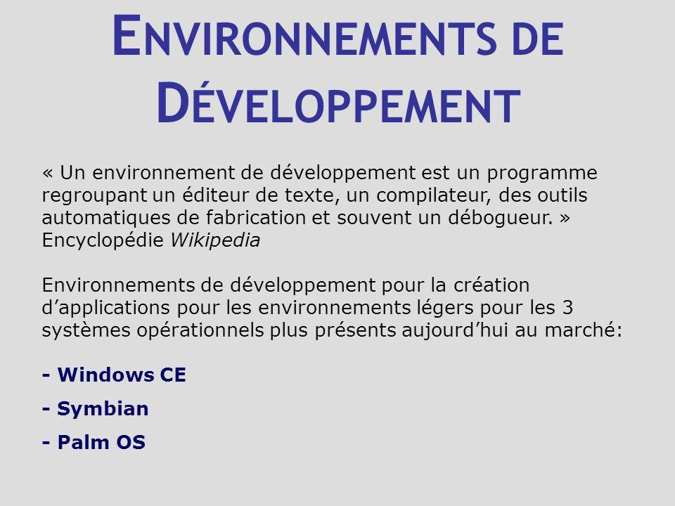 E NVIRONNEMENTS DE D ÉVELOPPEMENT « Un environnement de développement est un programme regroupant un éditeur de texte, un compilateur, des outils auto