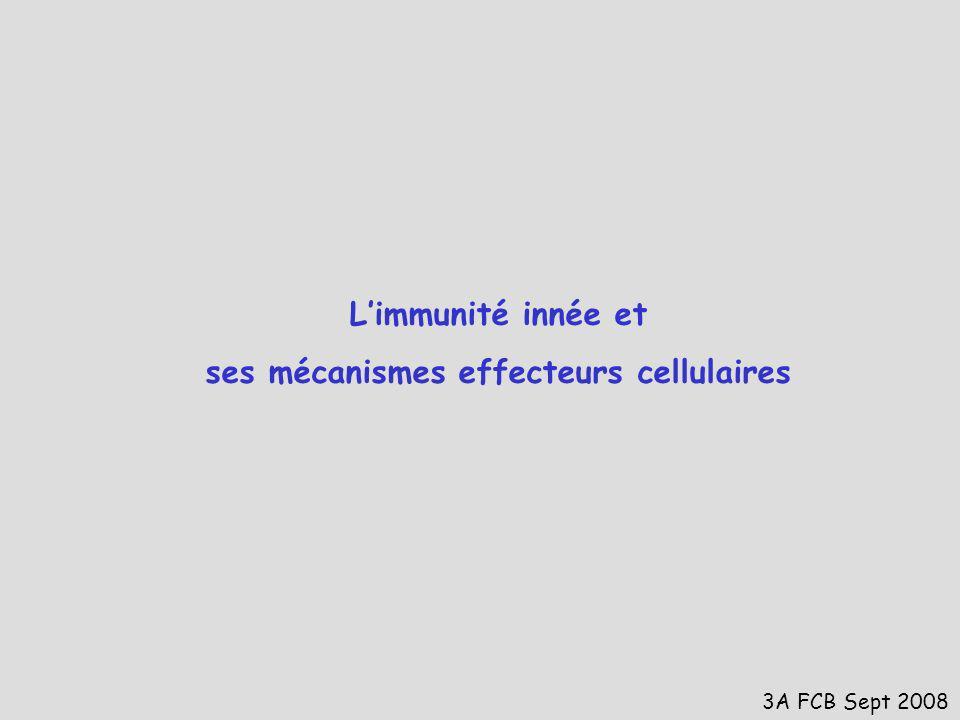 Limmunité innée et ses mécanismes effecteurs cellulaires 3A FCB Sept 2008