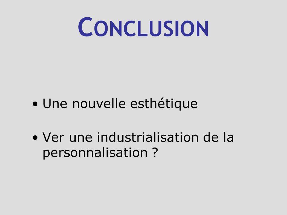C ONCLUSION Une nouvelle esthétique Ver une industrialisation de la personnalisation