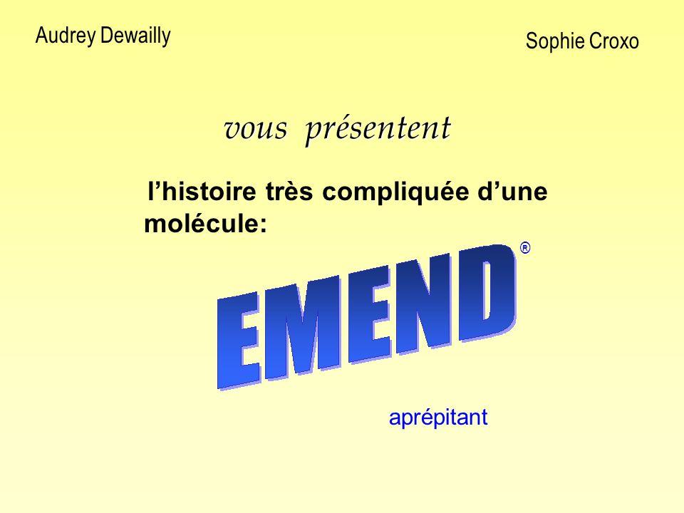 Audrey Dewailly Sophie Croxo vous présentent lhistoire très compliquée dune molécule: ® aprépitant