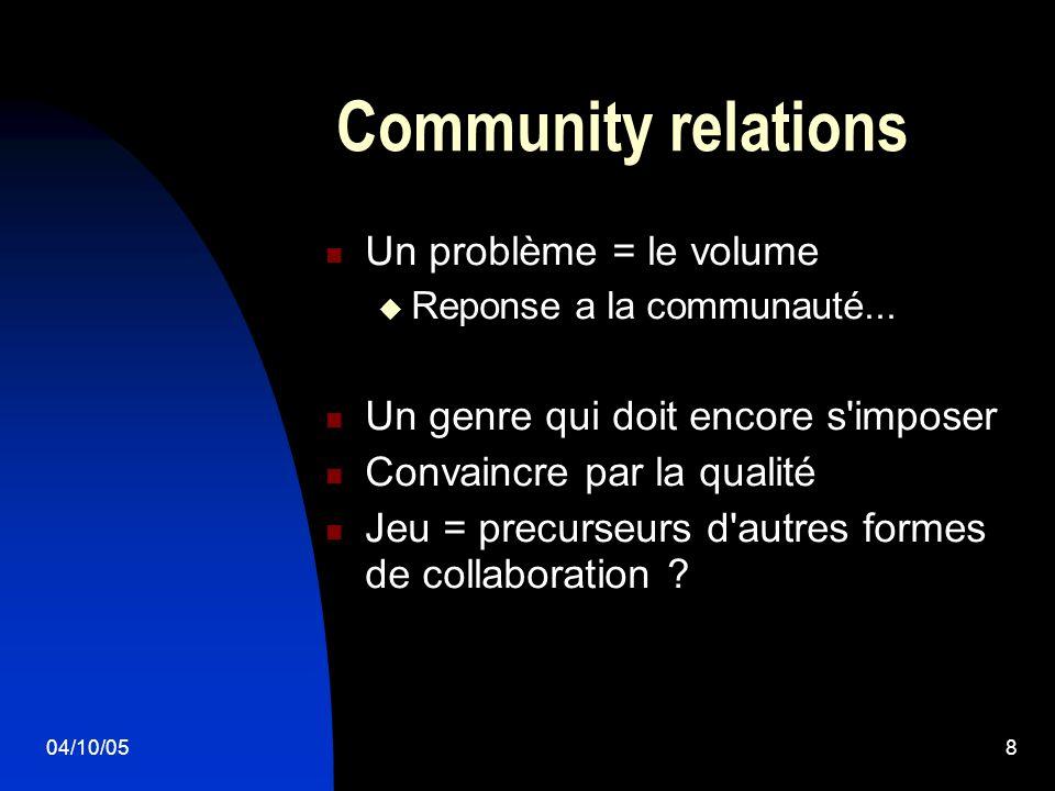 04/10/058 Community relations Un problème = le volume Reponse a la communauté...