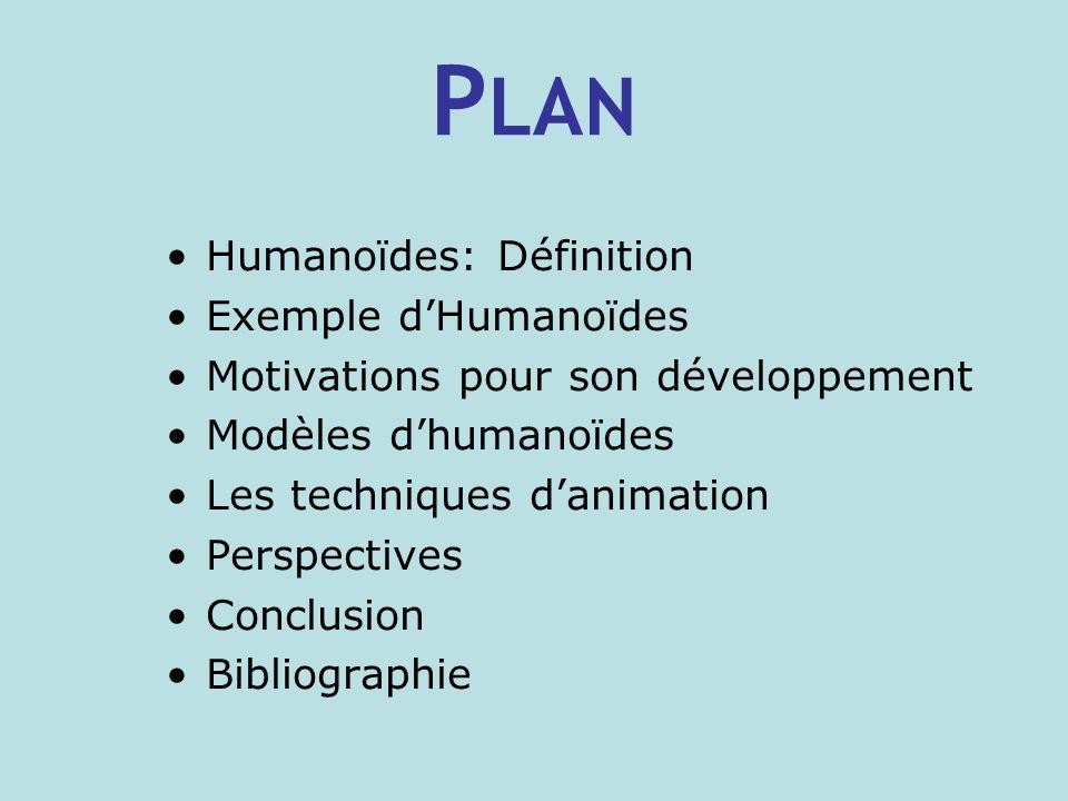P LAN Humanoïdes: Définition Exemple dHumanoïdes Motivations pour son développement Modèles dhumanoïdes Les techniques danimation Perspectives Conclusion Bibliographie
