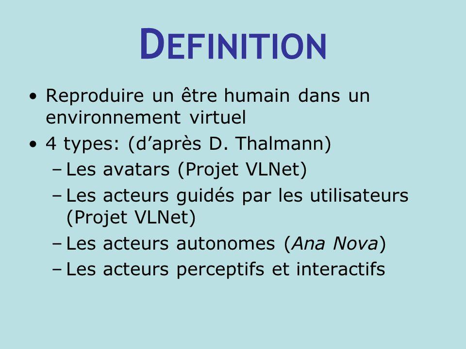D EFINITION Reproduire un être humain dans un environnement virtuel 4 types: (daprès D.