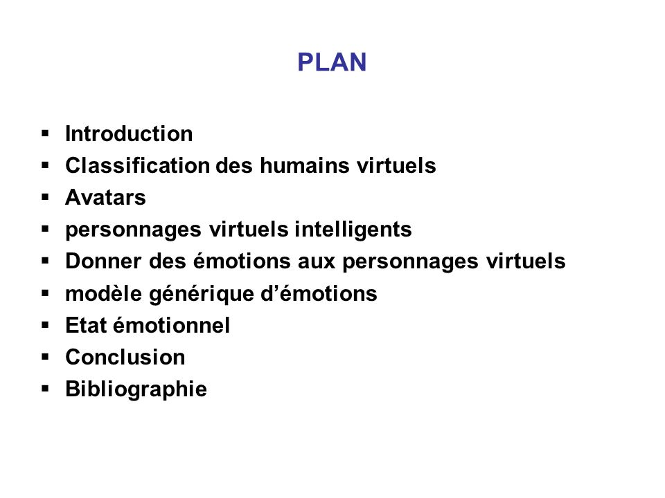PLAN Introduction Classification des humains virtuels Avatars personnages virtuels intelligents Donner des émotions aux personnages virtuels modèle gé