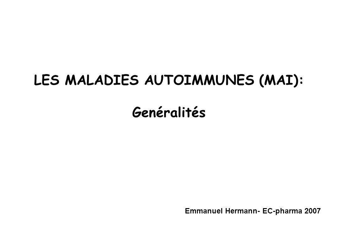 LES MALADIES AUTOIMMUNES (MAI): Genéralités Emmanuel Hermann- EC-pharma 2007