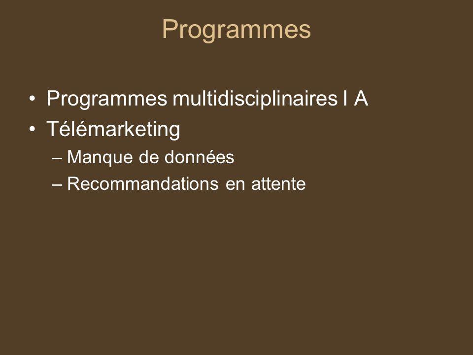 Programmes Programmes multidisciplinaires I A Télémarketing –Manque de données –Recommandations en attente