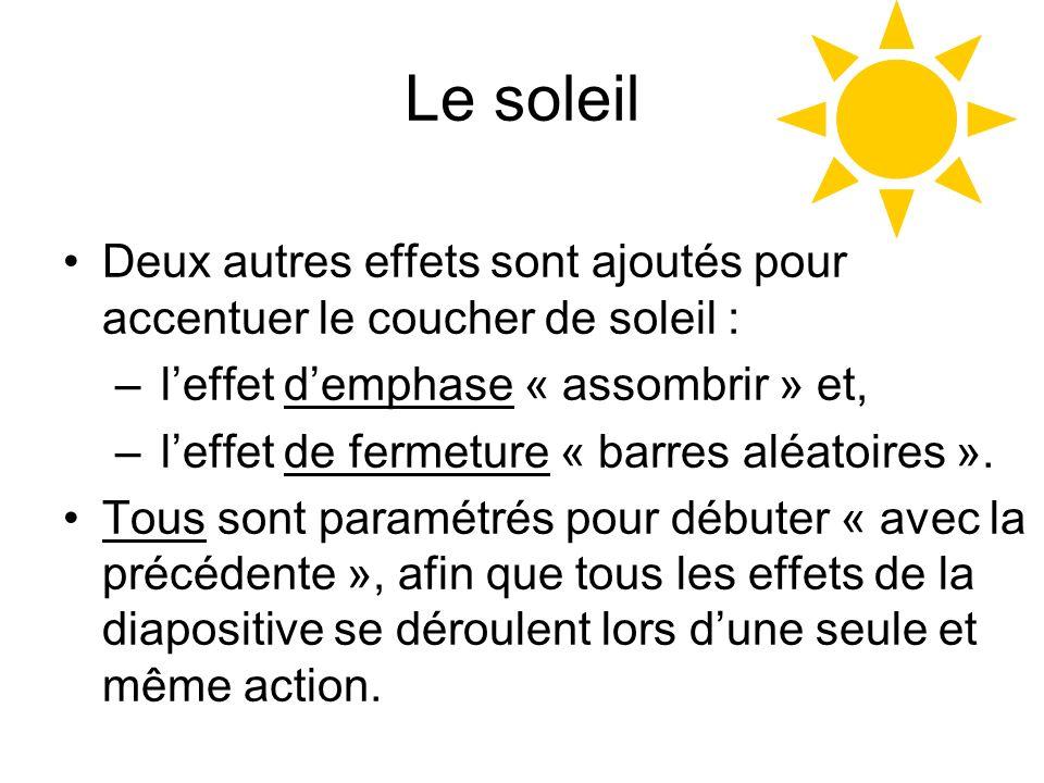 Le soleil Deux autres effets sont ajoutés pour accentuer le coucher de soleil : – leffet demphase « assombrir » et, – leffet de fermeture « barres alé