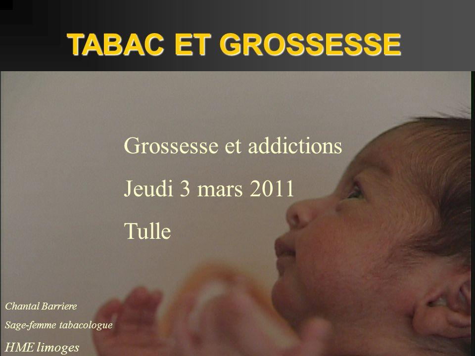 TABAC ET GROSSESSE Chantal Barriere Sage-femme tabacologue HME limoges Grossesse et addictions Jeudi 3 mars 2011 Tulle