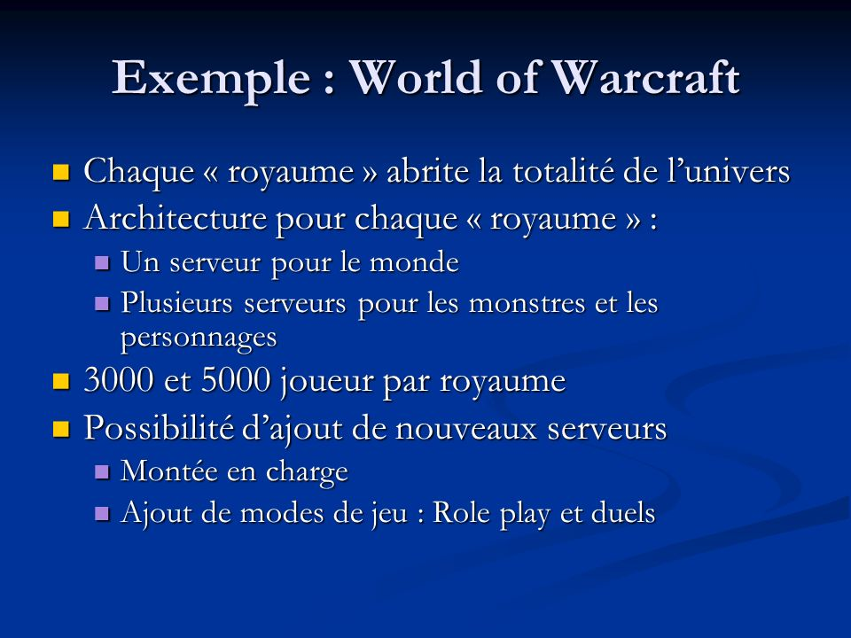 Exemple : World of Warcraft Chaque « royaume » abrite la totalité de lunivers Chaque « royaume » abrite la totalité de lunivers Architecture pour chaq