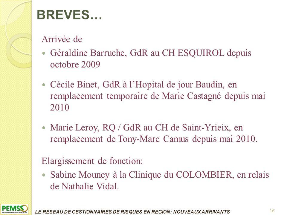 Arrivée de Géraldine Barruche, GdR au CH ESQUIROL depuis octobre 2009 Cécile Binet, GdR à lHopital de jour Baudin, en remplacement temporaire de Marie Castagné depuis mai 2010 Marie Leroy, RQ / GdR au CH de Saint-Yrieix, en remplacement de Tony-Marc Camus depuis mai 2010.
